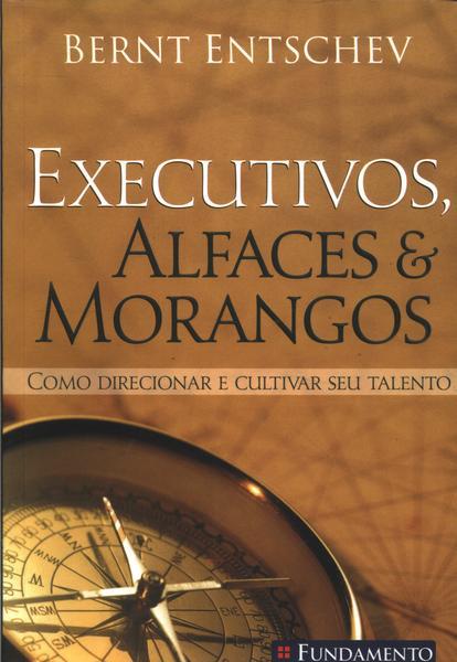Executivos, alfaces & morangos - Como direcionar e cultivar seu talento