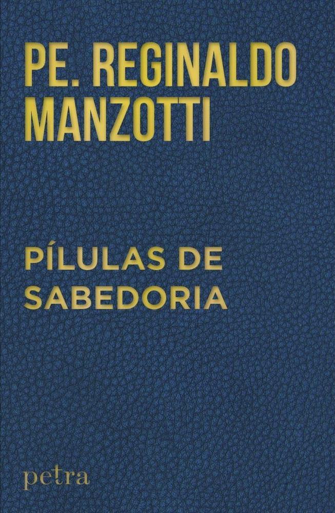 Pílulas de Sabedoria - Pe. Reginaldo Mazotti - Edição de bolso
