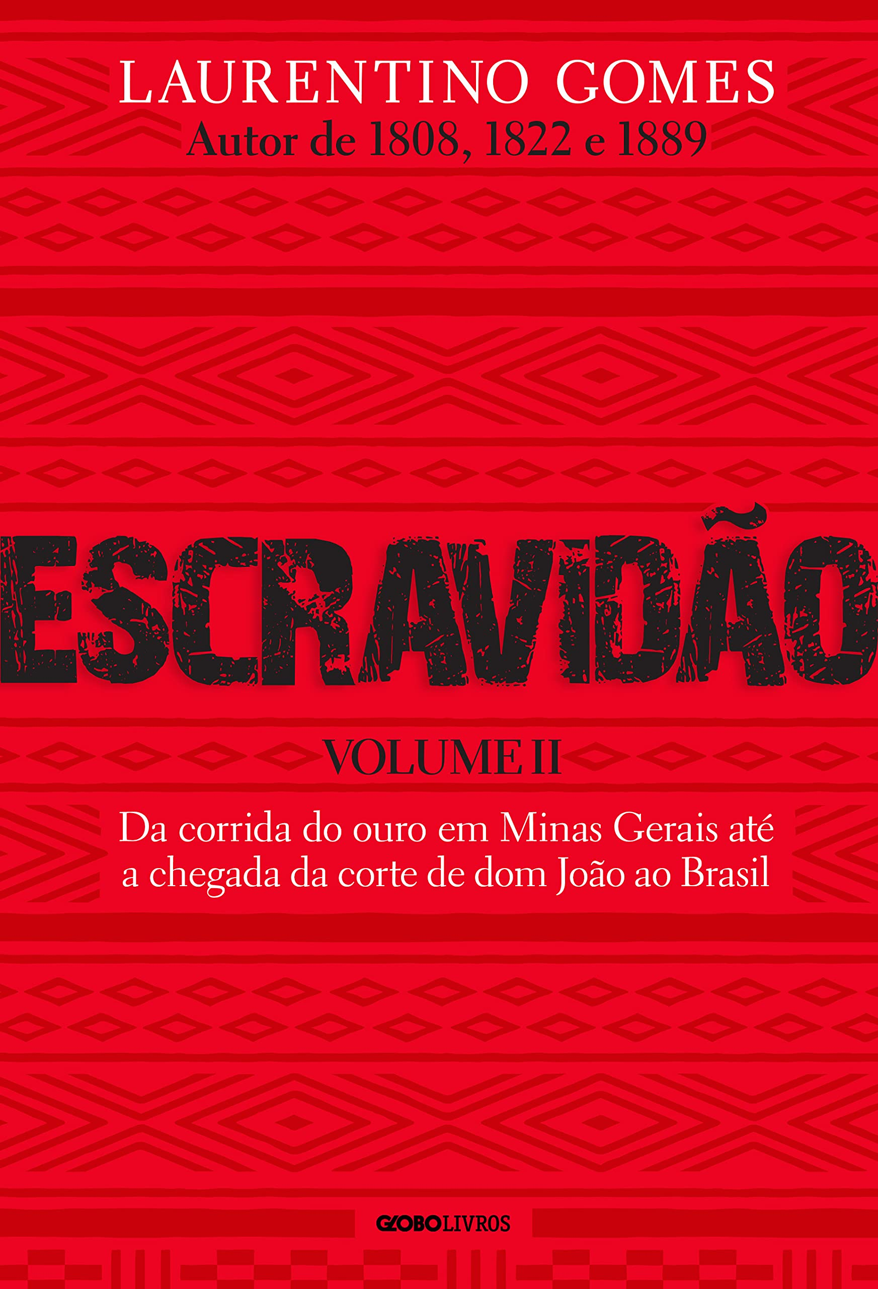 Escravidão - Vol. 2: Da corrida do ouro em Minas Gerais até a chegada da corte de Dom João ao Brasil