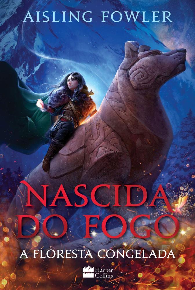Nascida do fogo: A Floresta Congelada - Livro 1